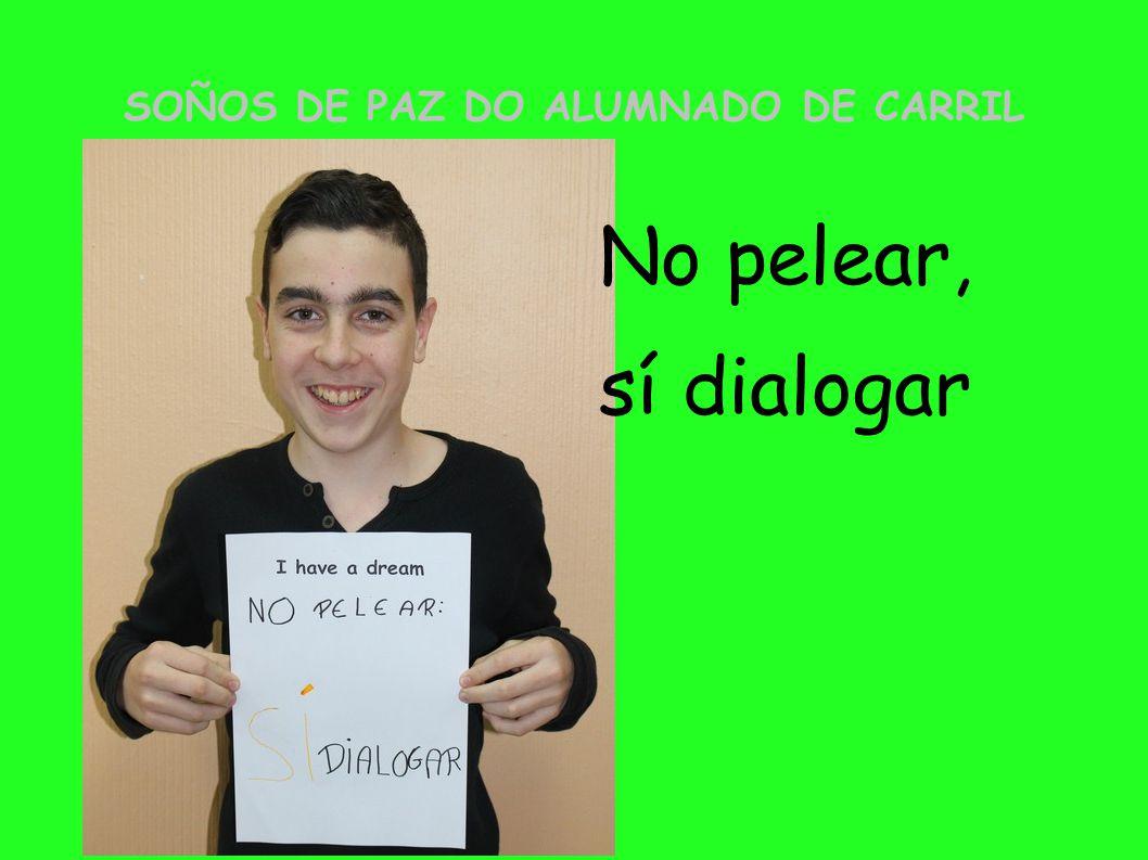 SOÑOS DE PAZ DO ALUMNADO DE CARRIL No pelear, sí dialogar