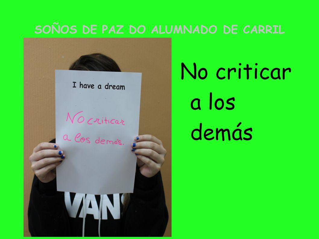 SOÑOS DE PAZ DO ALUMNADO DE CARRIL No criticar a los demás