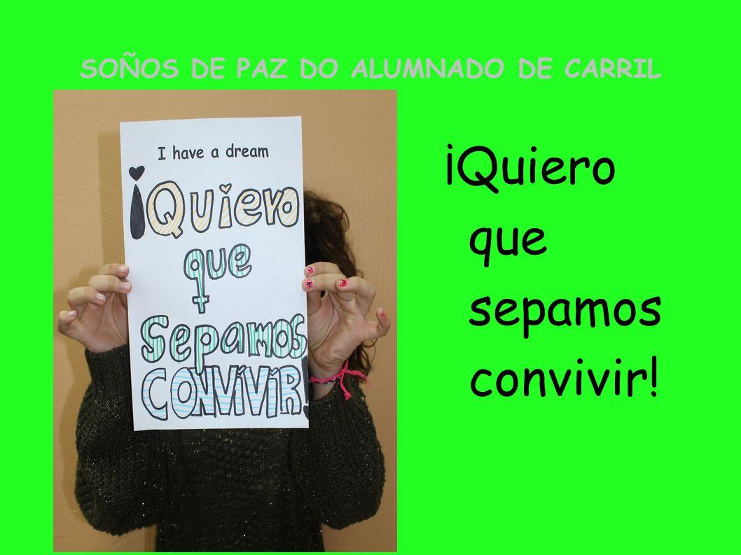 SOÑOS DE PAZ DO ALUMNADO DE CARRIL ¡Quiero que sepamos convivir!