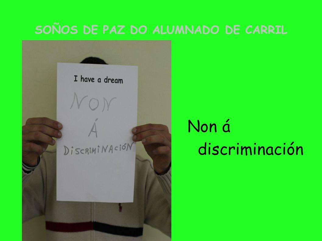SOÑOS DE PAZ DO ALUMNADO DE CARRIL Non á discriminación
