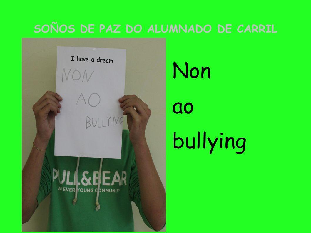 SOÑOS DE PAZ DO ALUMNADO DE CARRIL Non ao bullying