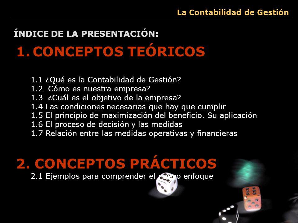 La Contabilidad de Gestión Exposición realizada por Itiel Arroyo y Mikel Calvo ÍNDICE DE LA PRESENTACIÓN: 1.CONCEPTOS TEÓRICOS 1.1 ¿Qué es la Contabil