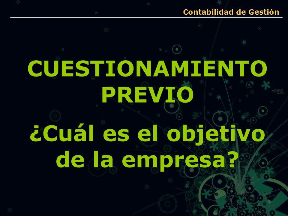 Contabilidad de Gestión CUESTIONAMIENTO PREVIO ¿Cuál es el objetivo de la empresa?