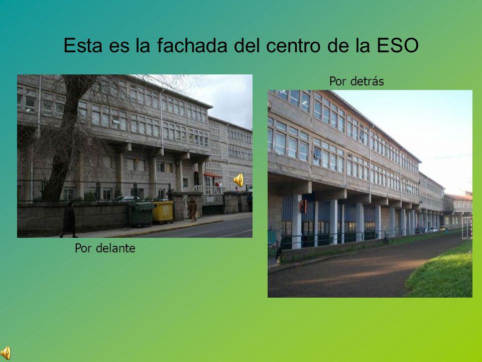 Esta es la fachada del centro de la ESO Por delante Por detrás