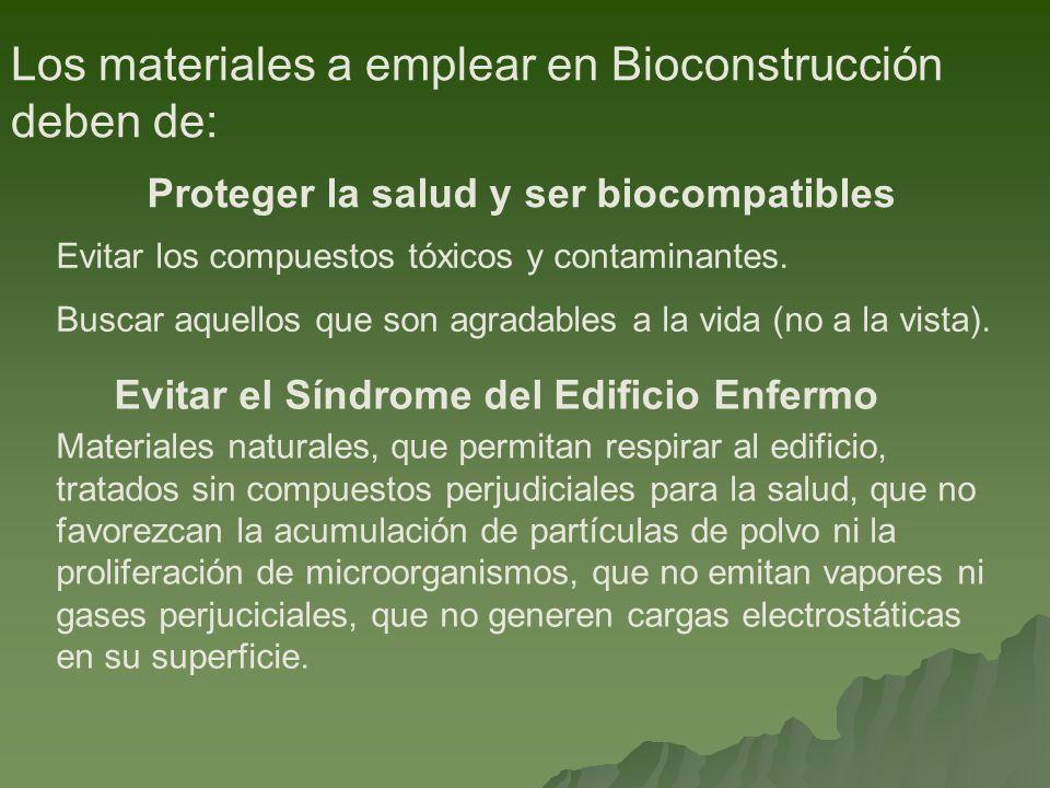 Los materiales a emplear en Bioconstrucción deben de: Proteger la salud y ser biocompatibles Materiales naturales, que permitan respirar al edificio,