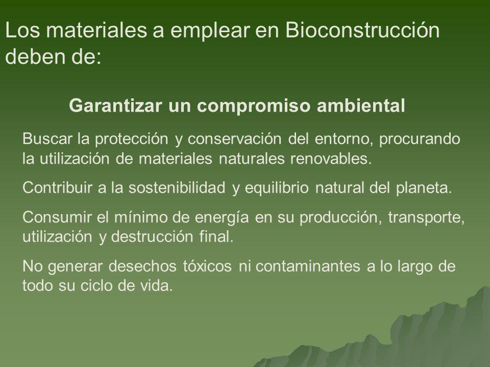 Los materiales a emplear en Bioconstrucción deben de: Garantizar un compromiso ambiental Buscar la protección y conservación del entorno, procurando la utilización de materiales naturales renovables.