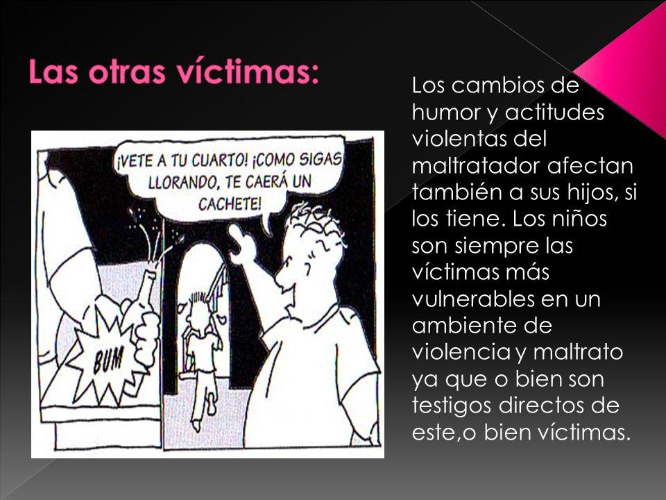 Los cambios de humor y actitudes violentas del maltratador afectan también a sus hijos, si los tiene. Los niños son siempre las víctimas más vulnerabl