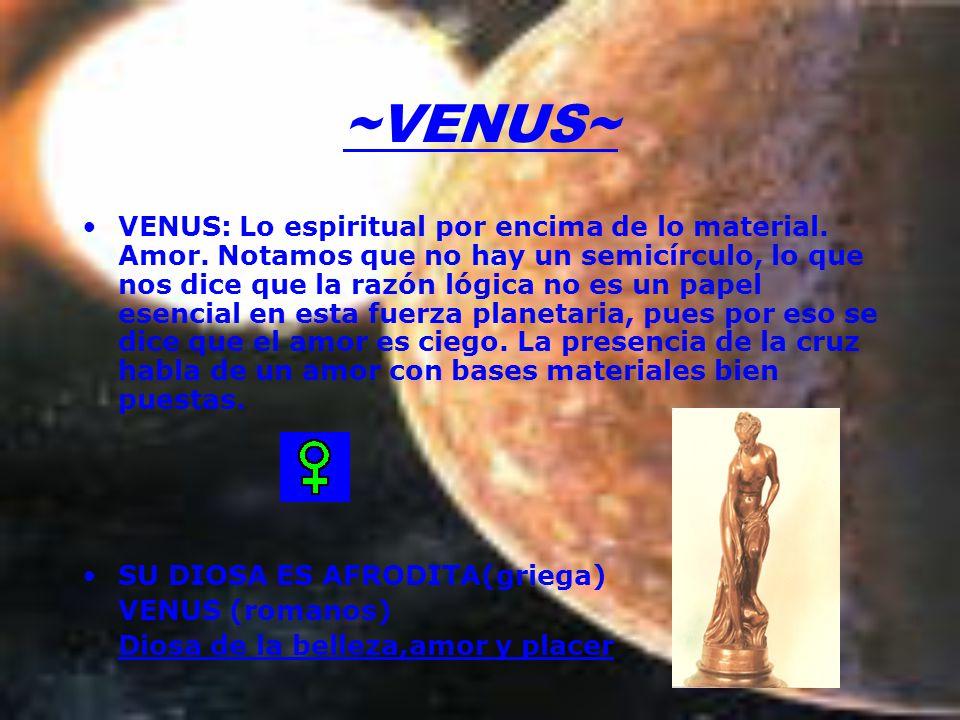 ~VENUS~ VENUS: Lo espiritual por encima de lo material.