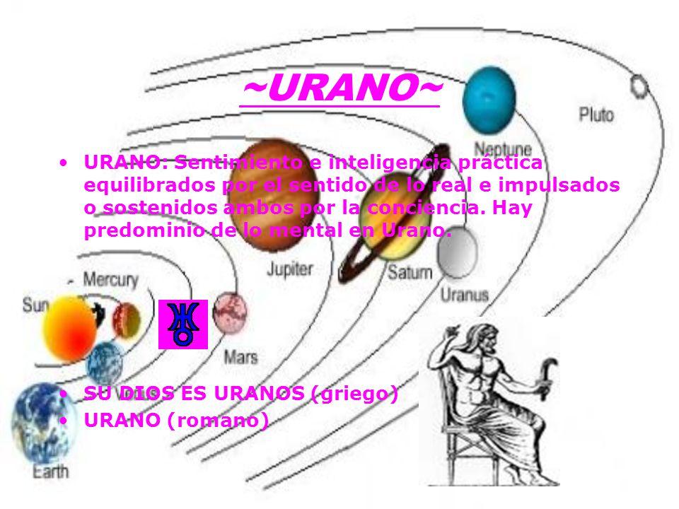~URANO~ URANO: Sentimiento e inteligencia práctica equilibrados por el sentido de lo real e impulsados o sostenidos ambos por la conciencia.