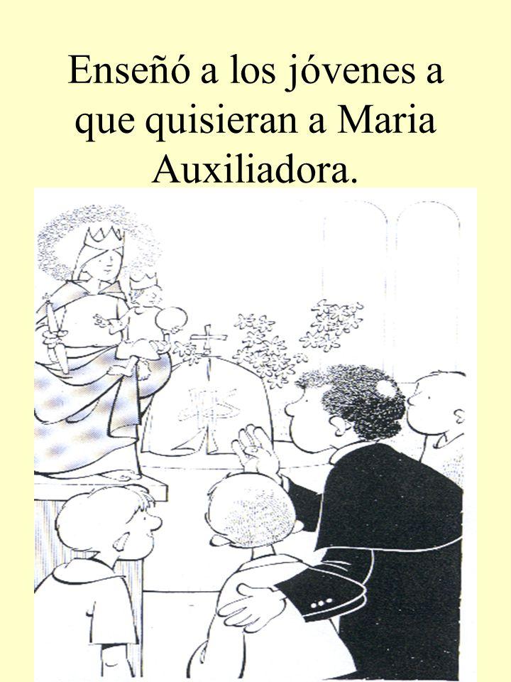 Enseñó a los jóvenes a que quisieran a Maria Auxiliadora.