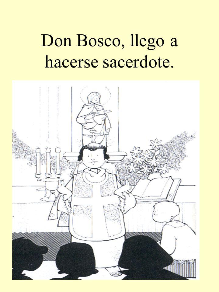 Don Bosco, llego a hacerse sacerdote.