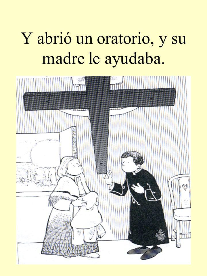 Y abrió un oratorio, y su madre le ayudaba.