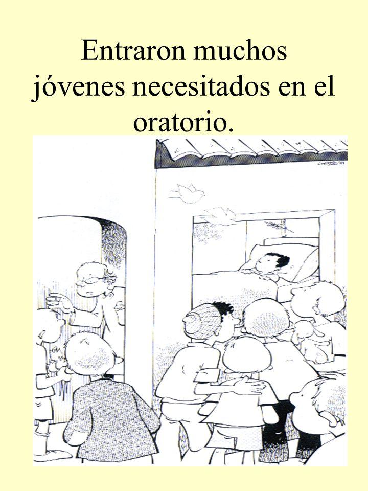 Entraron muchos jóvenes necesitados en el oratorio.