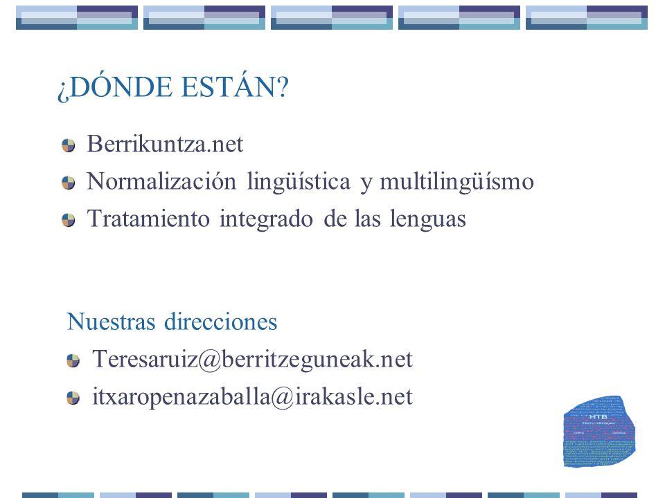 ¿DÓNDE ESTÁN? Berrikuntza.net Normalización lingüística y multilingüísmo Tratamiento integrado de las lenguas Nuestras direcciones Teresaruiz@berritze
