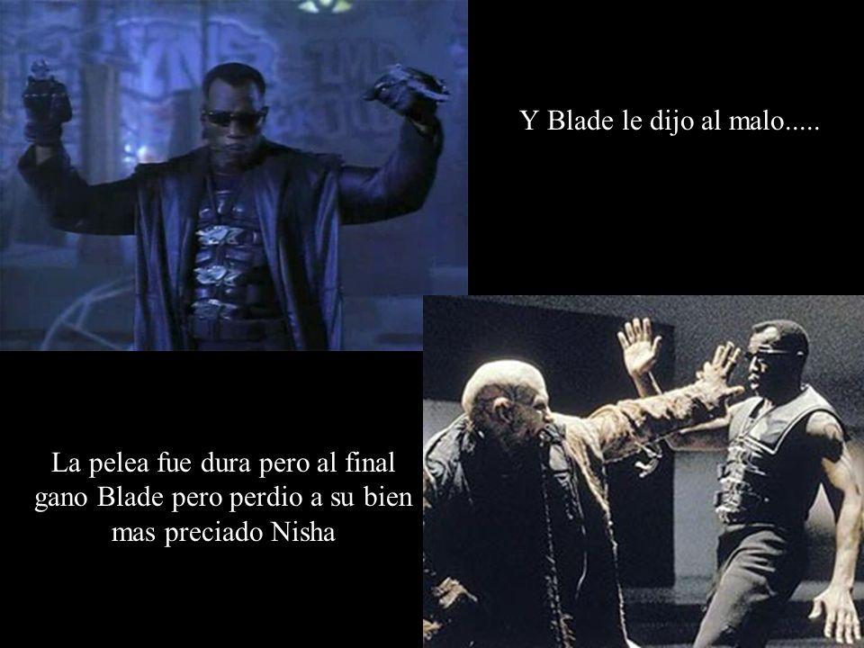 Y Blade le dijo al malo.....