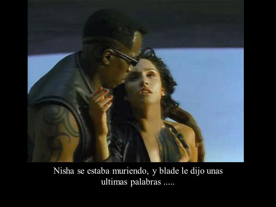 Nisha se estaba muriendo, y blade le dijo unas ultimas palabras.....