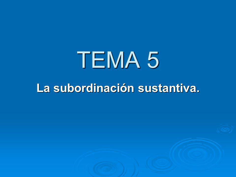 TEMA 5 La subordinación sustantiva.