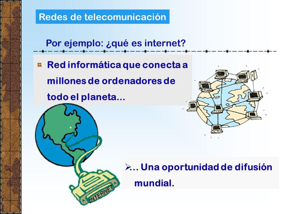 Redes de telecomunicación Por ejemplo: ¿qué es internet.