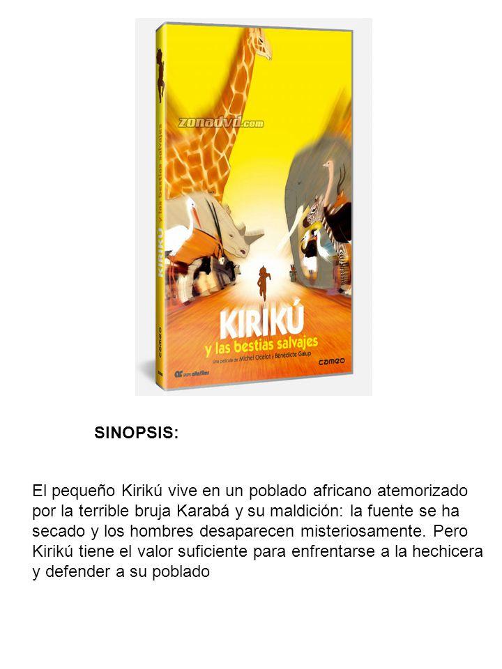 SINOPSIS: El pequeño Kirikú vive en un poblado africano atemorizado por la terrible bruja Karabá y su maldición: la fuente se ha secado y los hombres