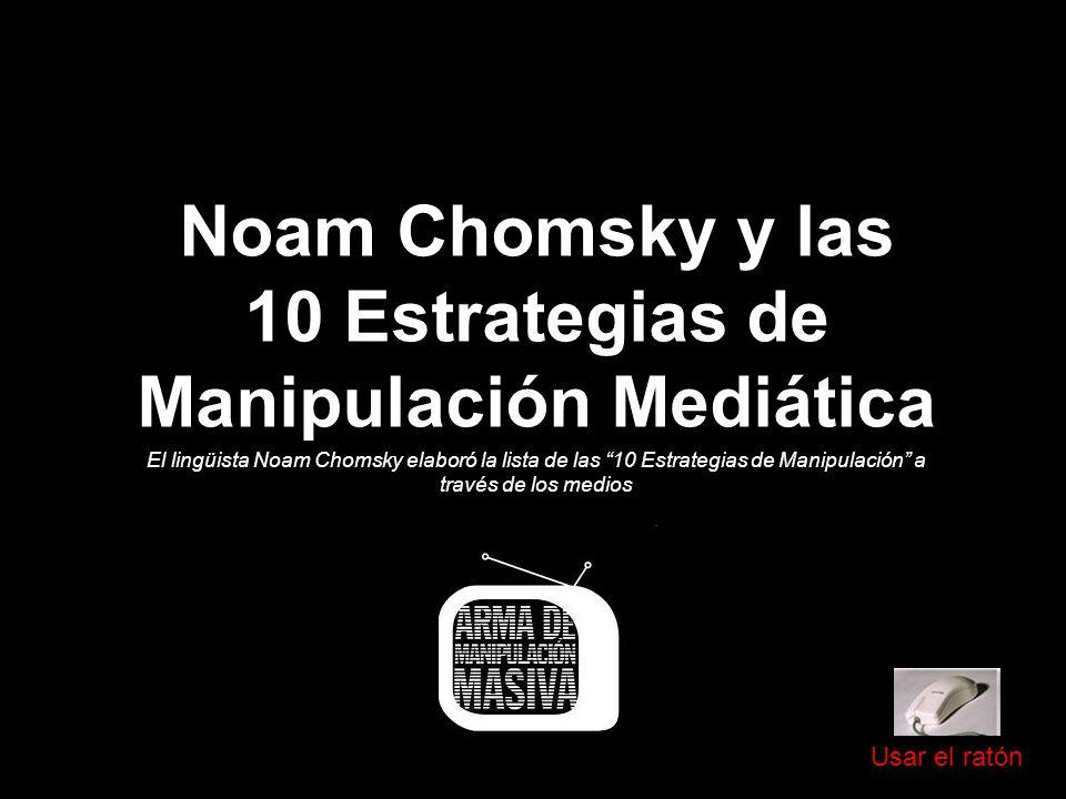 Noam Chomsky y las 10 Estrategias de Manipulación Mediática El lingüista Noam Chomsky elaboró la lista de las 10 Estrategias de Manipulación a través