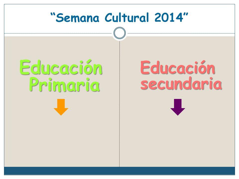 Semana Cultural 2014 Educación Primaria Educación secundaria
