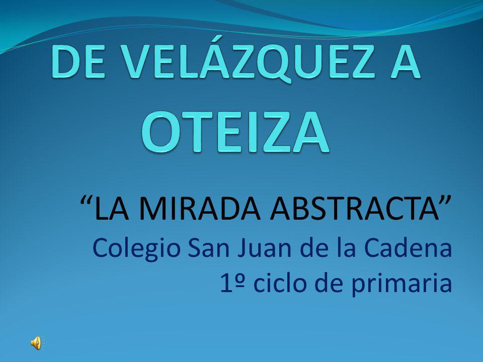 LA MIRADA ABSTRACTA Colegio San Juan de la Cadena 1º ciclo de primaria