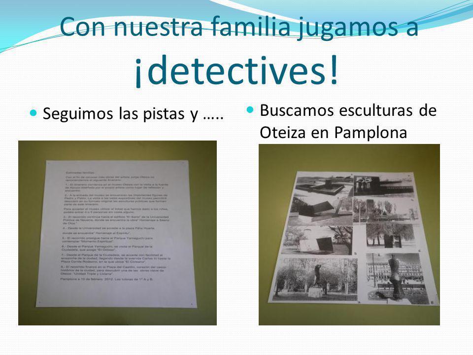 Con nuestra familia jugamos a ¡detectives! Seguimos las pistas y ….. Buscamos esculturas de Oteiza en Pamplona