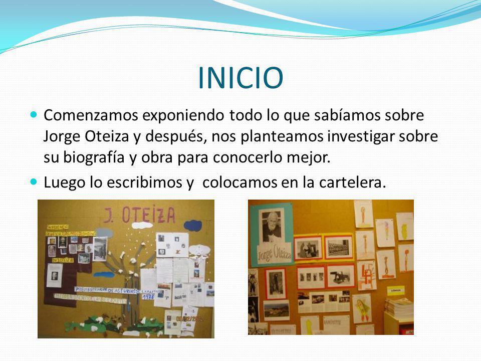 INICIO Comenzamos exponiendo todo lo que sabíamos sobre Jorge Oteiza y después, nos planteamos investigar sobre su biografía y obra para conocerlo mej