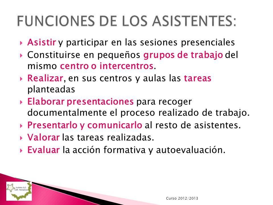 Asistir y participar en las sesiones presenciales Constituirse en pequeños grupos de trabajo del mismo centro o intercentros.