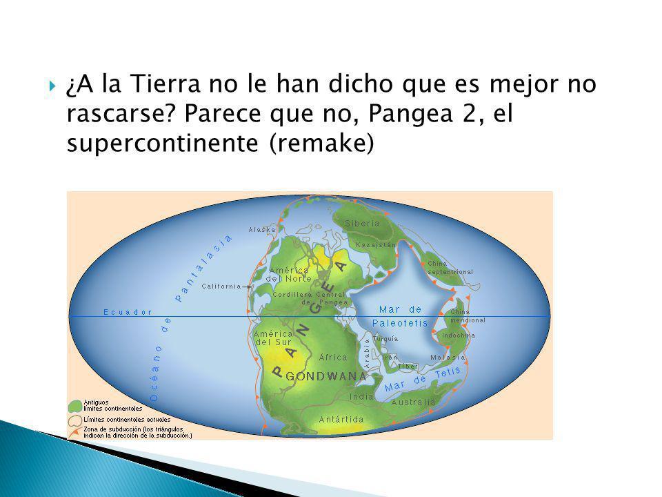 ¿A la Tierra no le han dicho que es mejor no rascarse? Parece que no, Pangea 2, el supercontinente (remake)