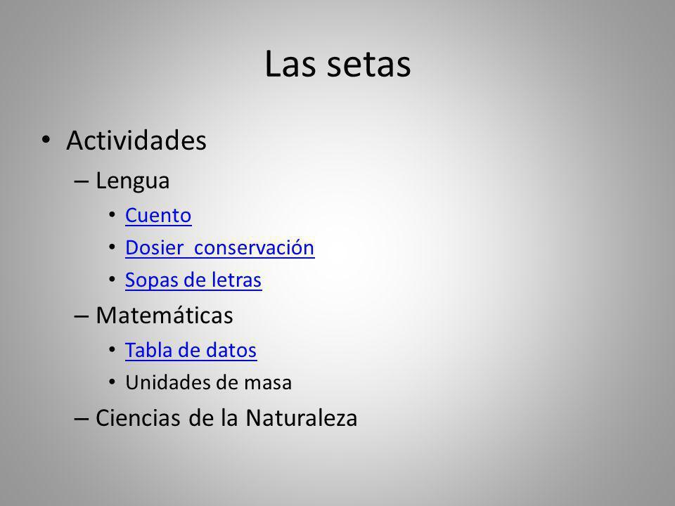 Actividades – Lengua Cuento Dosier conservación Sopas de letras – Matemáticas Tabla de datos Unidades de masa – Ciencias de la Naturaleza Las setas
