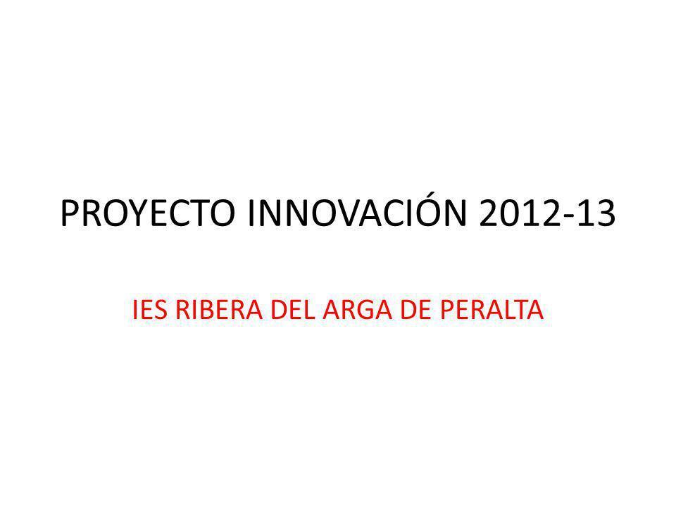 PROYECTO INNOVACIÓN 2012-13 IES RIBERA DEL ARGA DE PERALTA