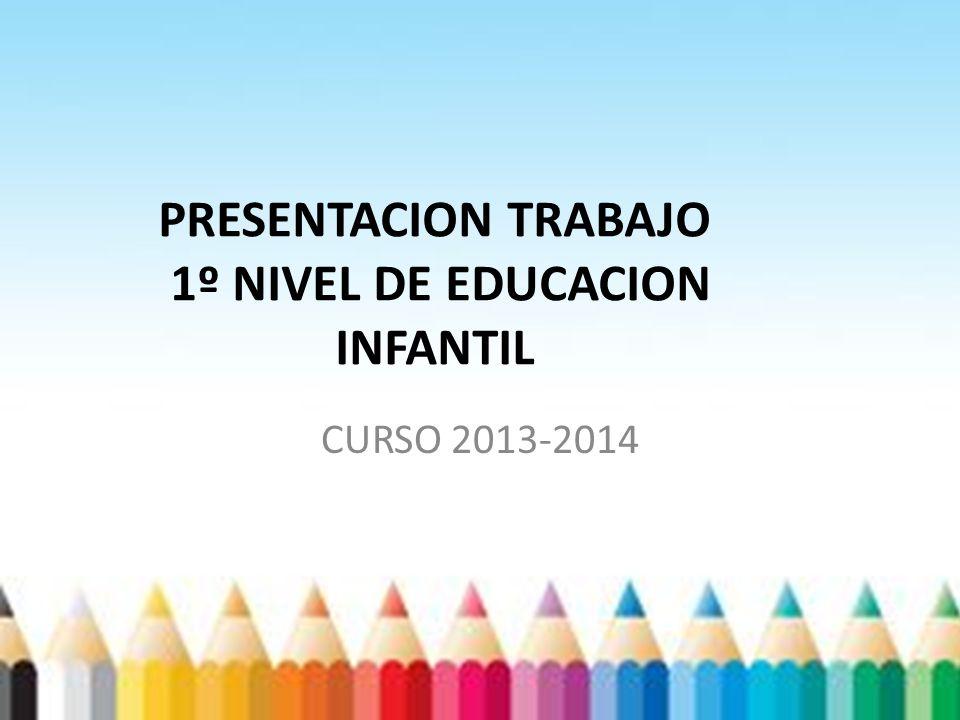 PRESENTACION TRABAJO 1º NIVEL DE EDUCACION INFANTIL CURSO 2013-2014