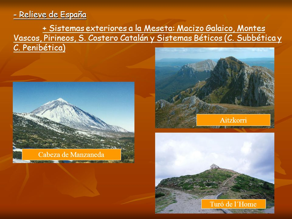 - Relieve de España + Sistemas exteriores a la Meseta: Macizo Galaico, Montes Vascos, Pirineos, S.