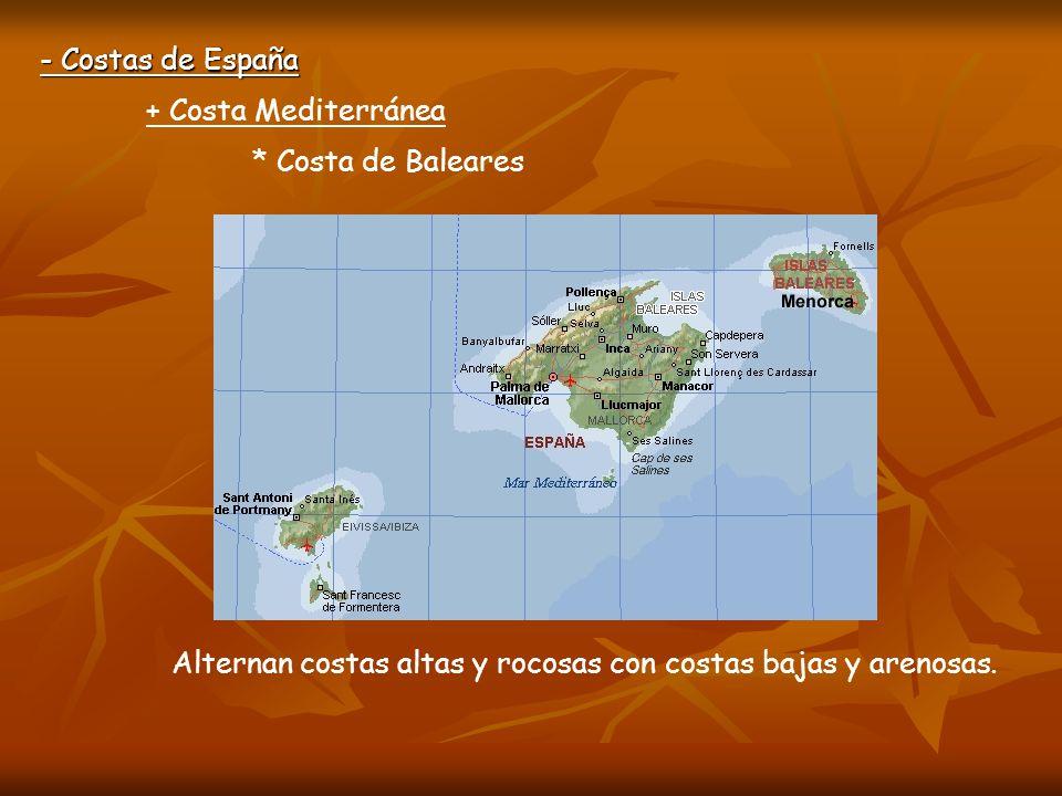 - Costas de España + Costa Mediterránea * Costa de Baleares Costa alta y rocosa Costa baja y arenosa