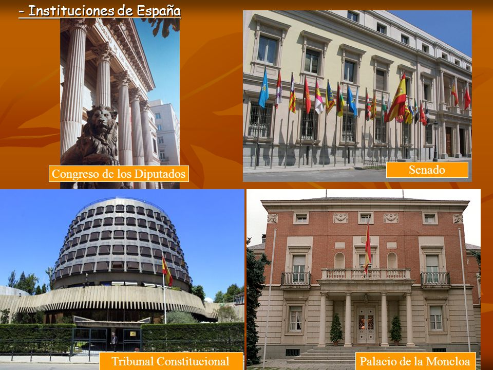- Instituciones de España Congreso de los Diputados Senado Tribunal ConstitucionalPalacio de la Moncloa