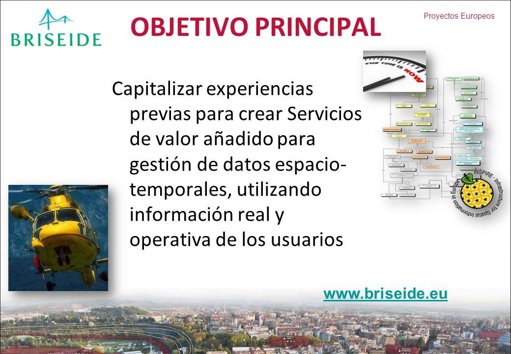 Proyectos Europeos OBJETIVO PRINCIPAL Capitalizar experiencias previas para crear Servicios de valor añadido para gestión de datos espacio- temporales