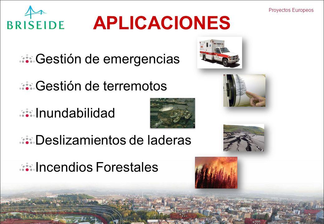 Proyectos Europeos APLICACIONES Gestión de emergencias Gestión de terremotos Inundabilidad Deslizamientos de laderas Incendios Forestales