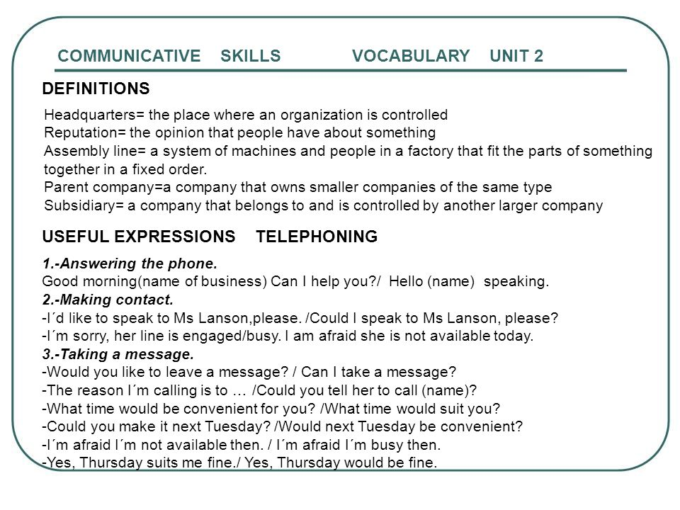 1.-Answering the phone. Good morning(name of business) Can I help you?/ Hello (name) speaking. 2.-Making contact. -I´d like to speak to Ms Lanson,plea