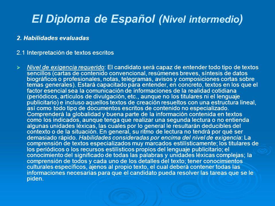 El Diploma de Español ( Nivel intermedio ) 2. Habilidades evaluadas 2.1 Interpretación de textos escritos Nivel de exigencia requerido: El candidato s