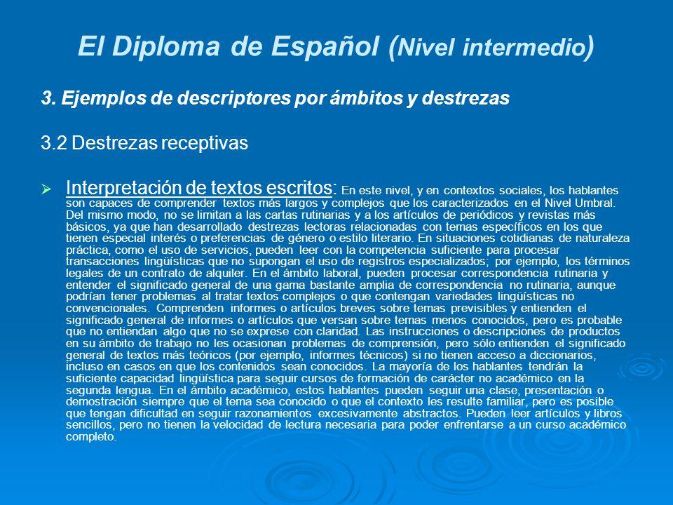 El Diploma de Español ( Nivel intermedio ) 3. Ejemplos de descriptores por ámbitos y destrezas 3.2 Destrezas receptivas Interpretación de textos escri