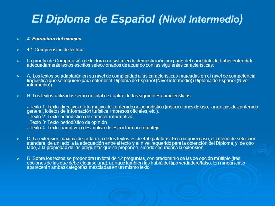 El Diploma de Español ( Nivel intermedio ) 4. Estructura del examen 4.1 Comprensión de lectura La prueba de Comprensión de lectura consistirá en la de