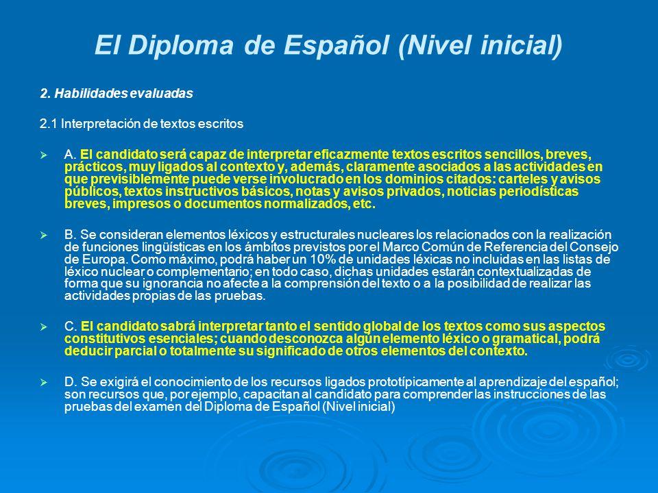 El Diploma de Español (Nivel inicial) 2. Habilidades evaluadas 2.1 Interpretación de textos escritos A. El candidato será capaz de interpretar eficazm