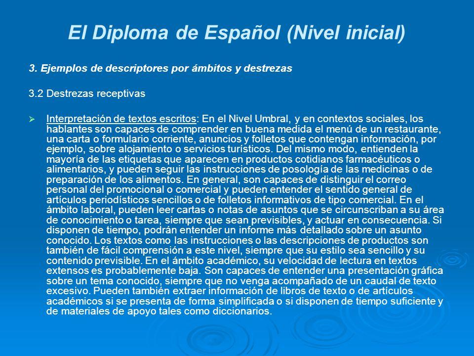 El Diploma de Español (Nivel inicial) 3. Ejemplos de descriptores por ámbitos y destrezas 3.2 Destrezas receptivas Interpretación de textos escritos: