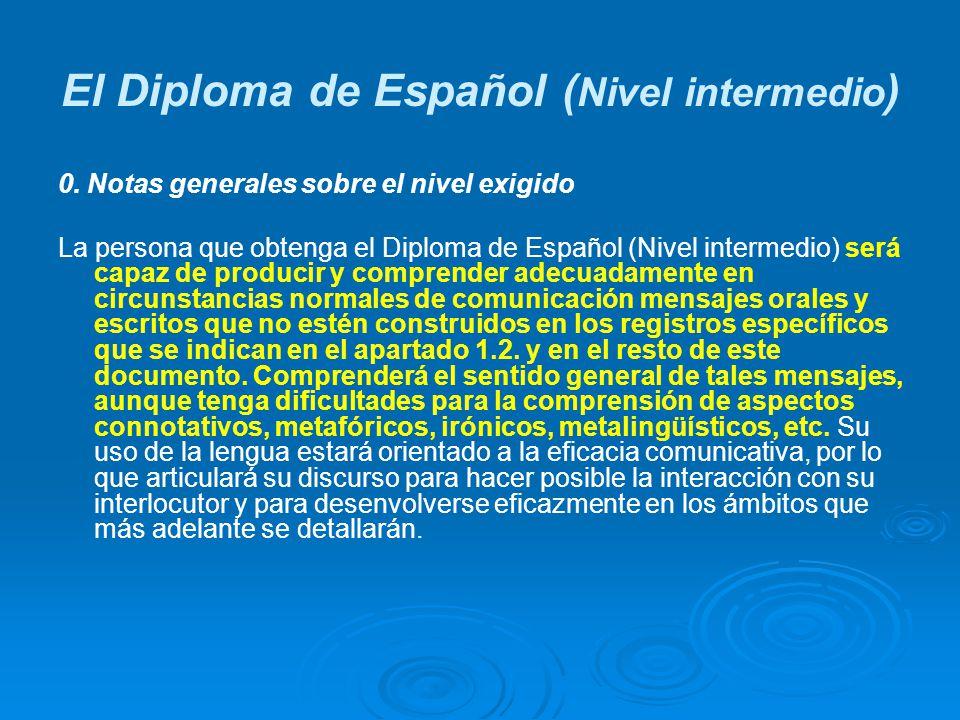 El Diploma de Español ( Nivel intermedio ) 0. Notas generales sobre el nivel exigido La persona que obtenga el Diploma de Español (Nivel intermedio) s