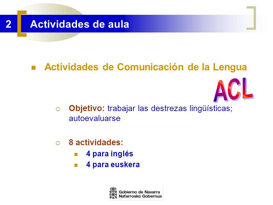 2 Actividades de aula Actividades de Comunicación de la Lengua Objetivo: trabajar las destrezas lingüísticas; autoevaluarse 8 actividades: 4 para ingl