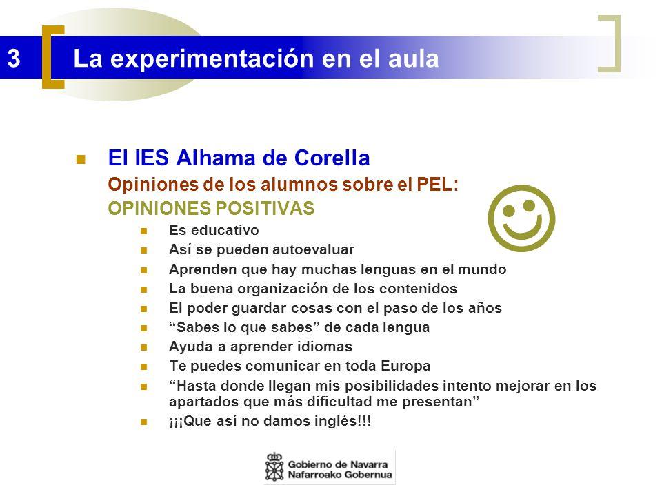 3 La experimentación en el aula El IES Alhama de Corella Opiniones de los alumnos sobre el PEL: OPINIONES POSITIVAS Es educativo Así se pueden autoeva