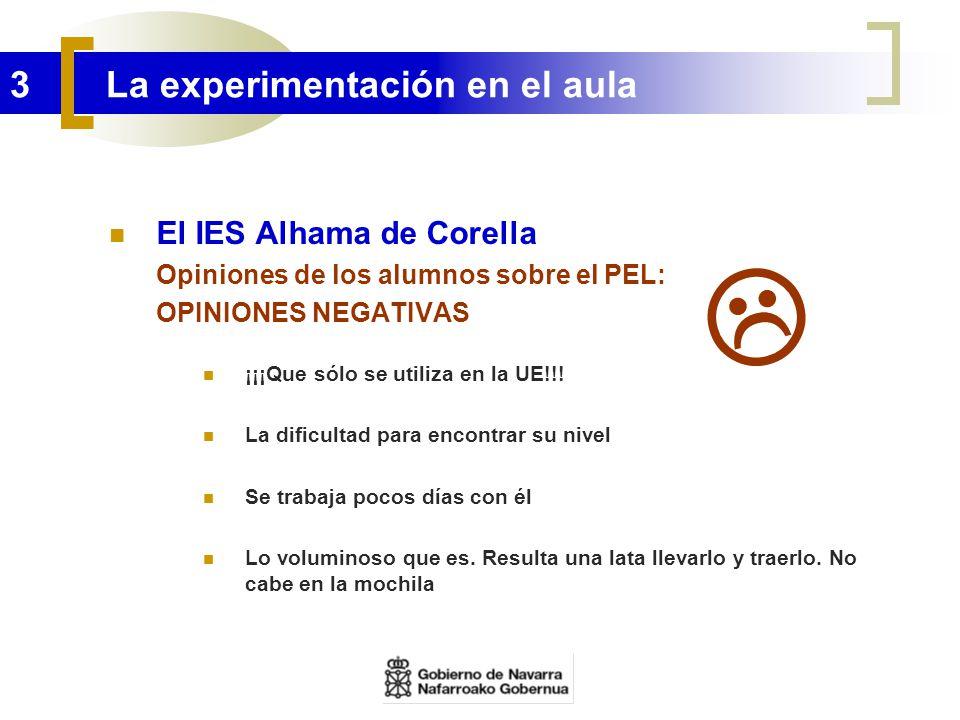 3 La experimentación en el aula El IES Alhama de Corella Opiniones de los alumnos sobre el PEL: OPINIONES NEGATIVAS ¡¡¡Que sólo se utiliza en la UE!!!