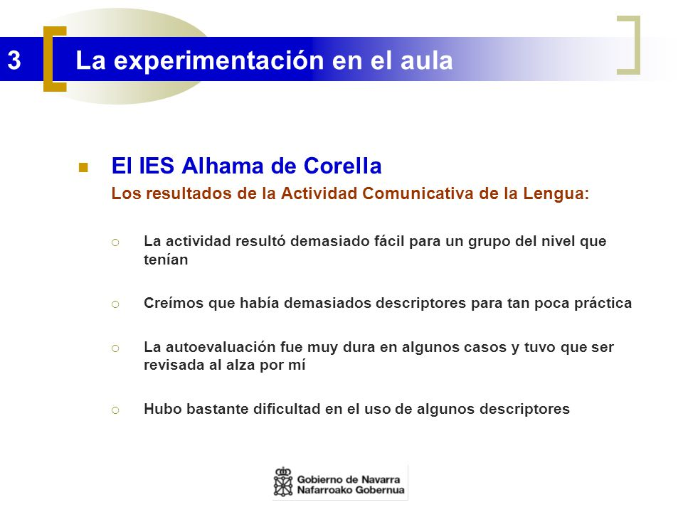 3 La experimentación en el aula El IES Alhama de Corella Los resultados de la Actividad Comunicativa de la Lengua: La actividad resultó demasiado fáci