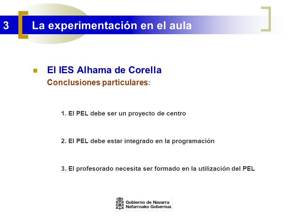 3 La experimentación en el aula El IES Alhama de Corella Conclusiones particulares : 1. El PEL debe ser un proyecto de centro 2. El PEL debe estar int